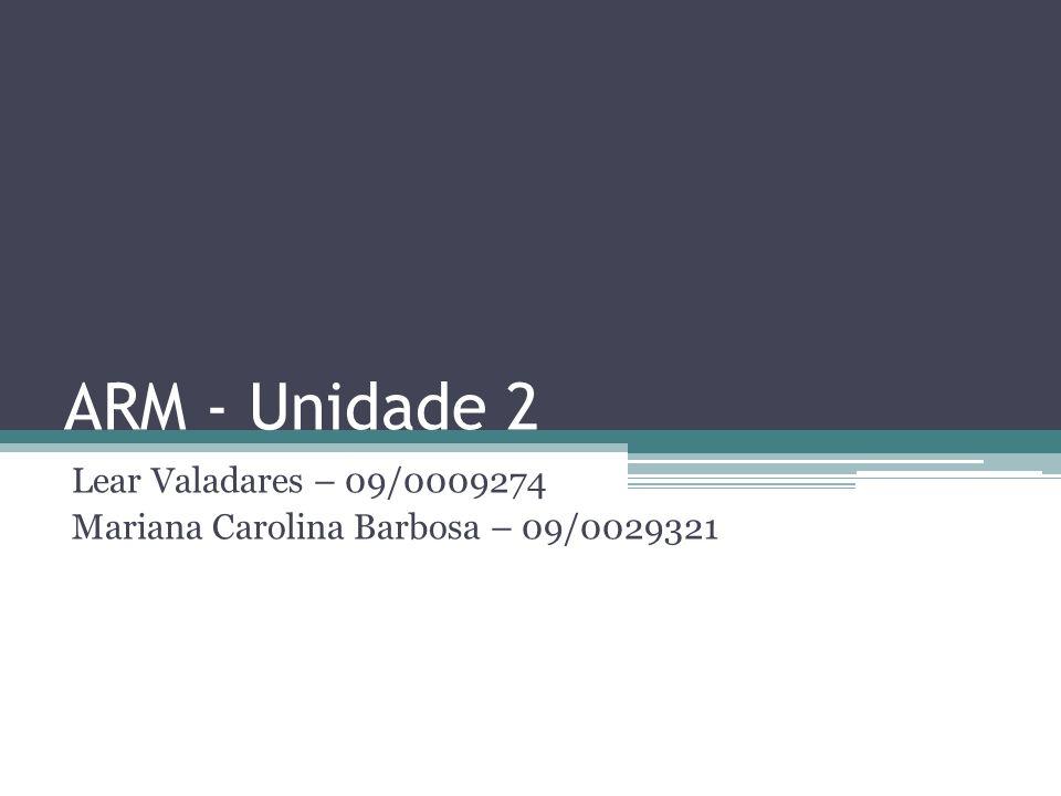 ARM - Unidade 2 Lear Valadares – 09/0009274 Mariana Carolina Barbosa – 09/0029321