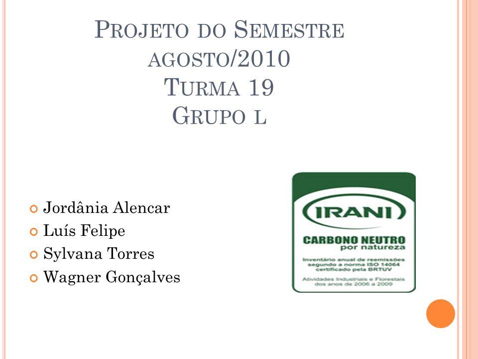 P ROJETO DO S EMESTRE AGOSTO /2010 T URMA 19 G RUPO L Jordânia Alencar Luís Felipe Sylvana Torres Wagner Gonçalves