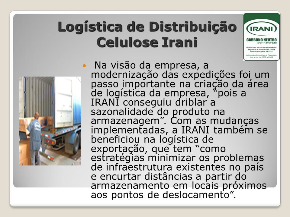 Logística de Distribuição Celulose Irani Na visão da empresa, a modernização das expedições foi um passo importante na criação da área de logística da