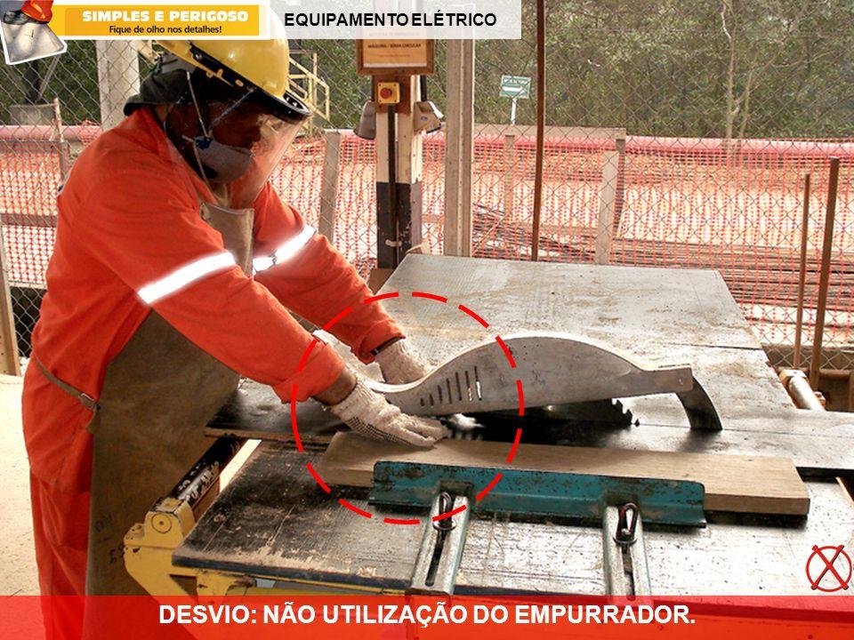 EQUIPAMENTO ELÉTRICO DESVIO: NÃO UTILIZAÇÃO DO EMPURRADOR.