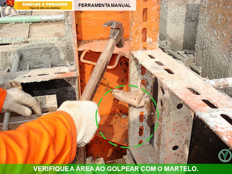 FERRAMENTA MANUAL VERIFIQUE A ÁREA AO GOLPEAR COM O MARTELO.