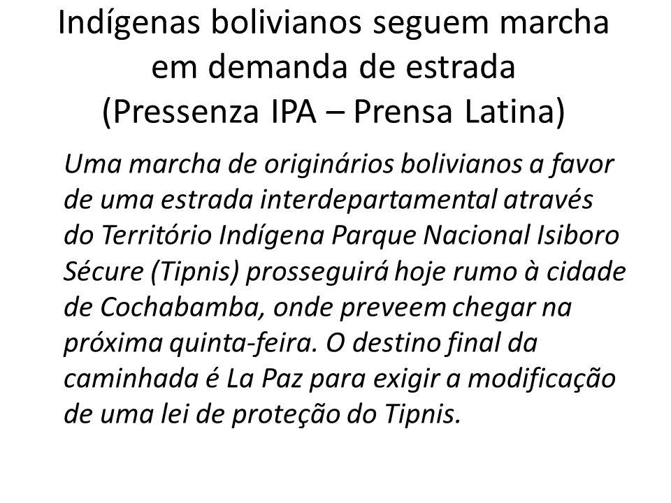 Indígenas bolivianos seguem marcha em demanda de estrada (Pressenza IPA – Prensa Latina) Uma marcha de originários bolivianos a favor de uma estrada i
