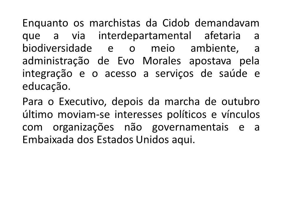 Enquanto os marchistas da Cidob demandavam que a via interdepartamental afetaria a biodiversidade e o meio ambiente, a administração de Evo Morales ap
