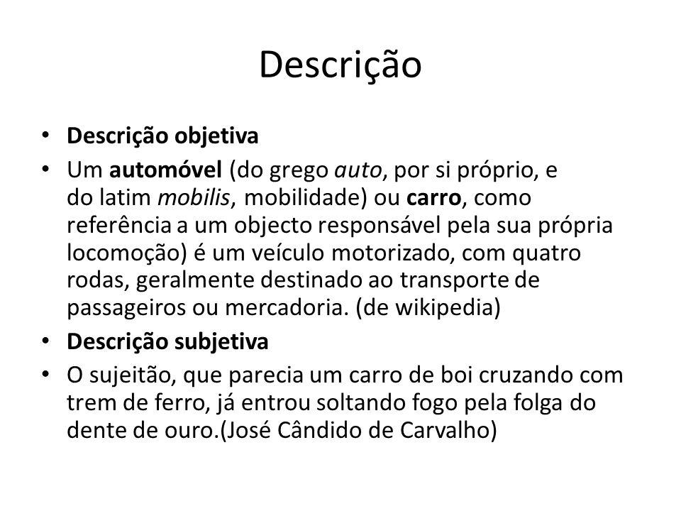 Descrição Descrição objetiva Um automóvel (do grego auto, por si próprio, e do latim mobilis, mobilidade) ou carro, como referência a um objecto respo