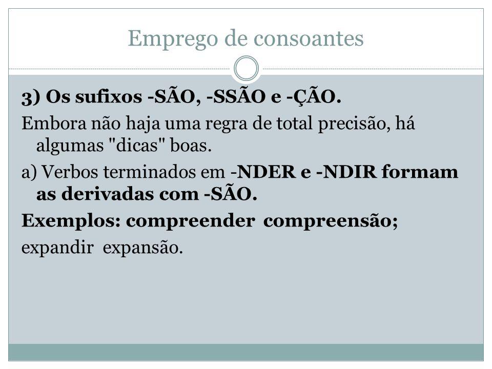Emprego de consoantes 3) Os sufixos -SÃO, -SSÃO e -ÇÃO. Embora não haja uma regra de total precisão, há algumas