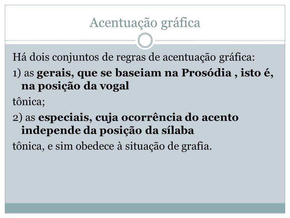 Acentuação gráfica Há dois conjuntos de regras de acentuação gráfica: 1) as gerais, que se baseiam na Prosódia, isto é, na posição da vogal tônica; 2)