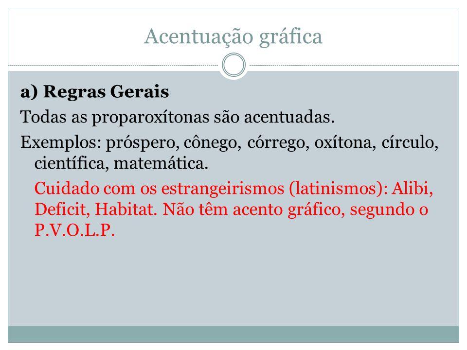 Acentuação gráfica a) Regras Gerais Todas as proparoxítonas são acentuadas. Exemplos: próspero, cônego, córrego, oxítona, círculo, científica, matemát