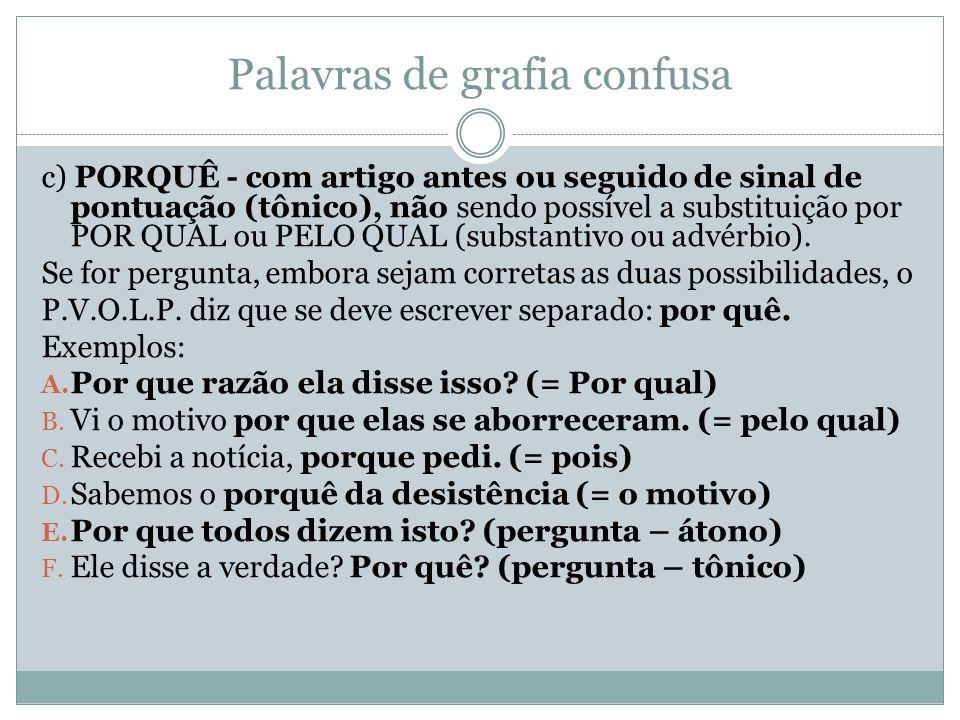 Palavras de grafia confusa c) PORQUÊ - com artigo antes ou seguido de sinal de pontuação (tônico), não sendo possível a substituição por POR QUAL ou P