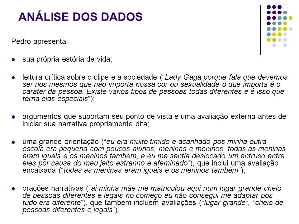 ANÁLISE DOS DADOS Pedro apresenta: sua própria estória de vida; leitura crítica sobre o clipe e a sociedade (Lady Gaga porque fala que devemos ser nos
