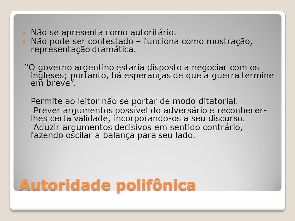 Autoridade polifônica Não se apresenta como autoritário. Não pode ser contestado – funciona como mostração, representação dramática. O governo argenti