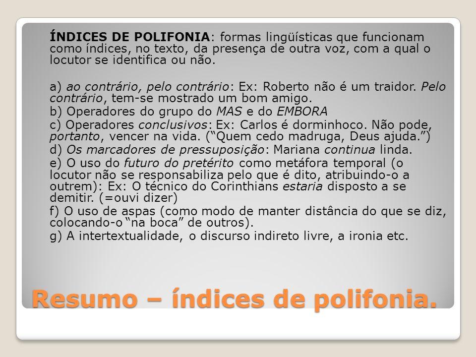 Resumo – índices de polifonia. ÍNDICES DE POLIFONIA: formas lingüísticas que funcionam como índices, no texto, da presença de outra voz, com a qual o