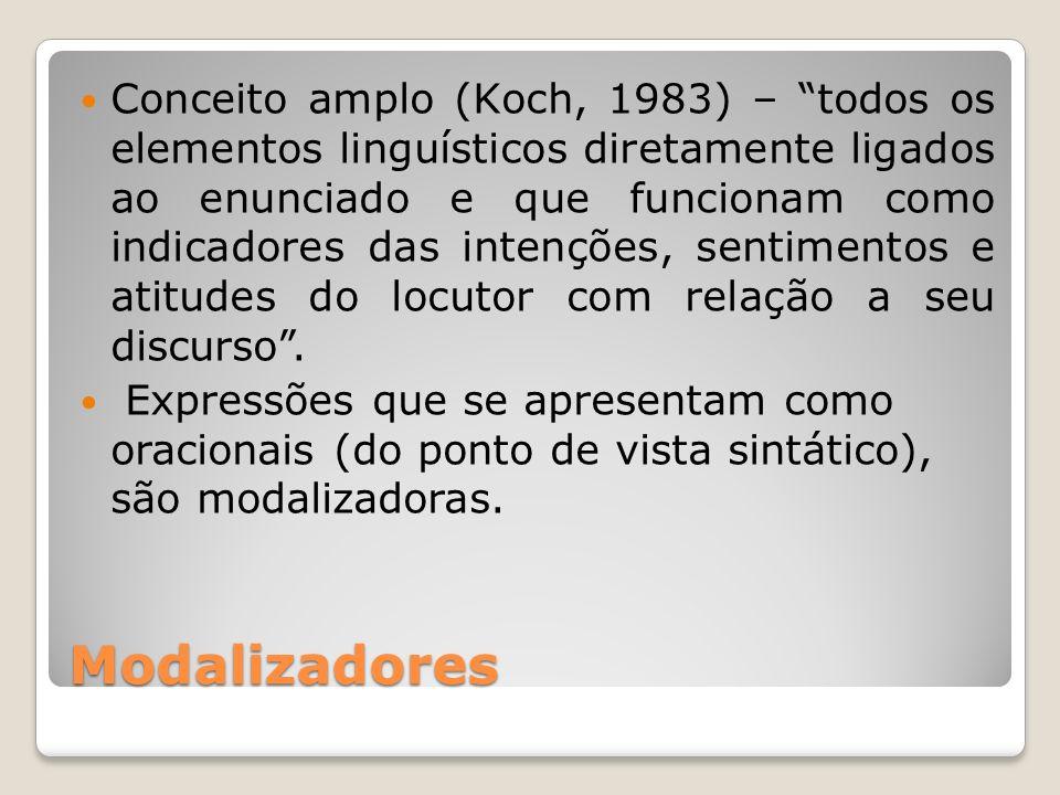 Modalizadores Conceito amplo (Koch, 1983) – todos os elementos linguísticos diretamente ligados ao enunciado e que funcionam como indicadores das inte