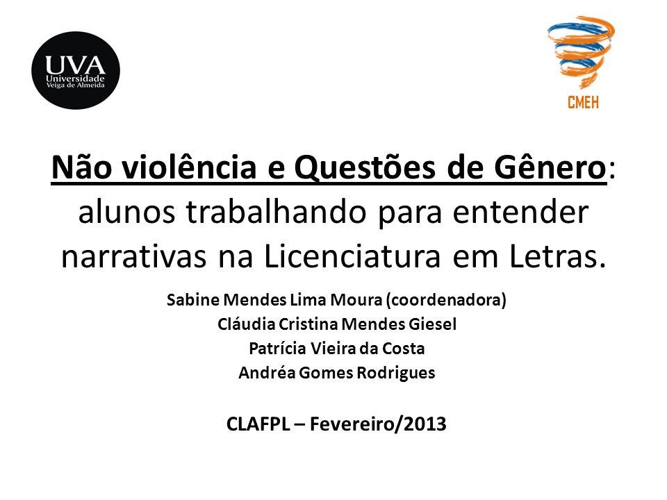 Não violência e Questões de Gênero: alunos trabalhando para entender narrativas na Licenciatura em Letras. Sabine Mendes Lima Moura (coordenadora) Clá
