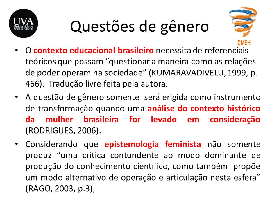 Questões de gênero O contexto educacional brasileiro necessita de referenciais teóricos que possam questionar a maneira como as relações de poder oper