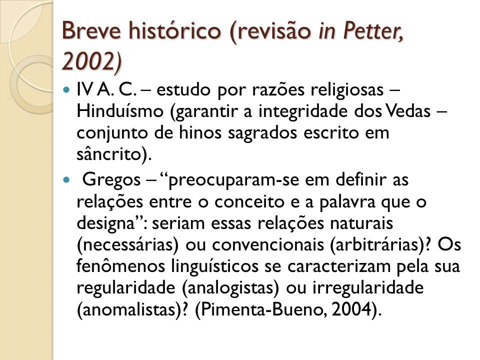 Breve histórico (revisão in Petter, 2002) IV A. C. – estudo por razões religiosas – Hinduísmo (garantir a integridade dos Vedas – conjunto de hinos sa