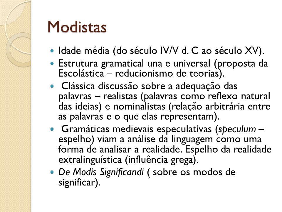 Modistas Idade média (do século IV/V d. C ao século XV). Estrutura gramatical una e universal (proposta da Escolástica – reducionismo de teorias). Clá