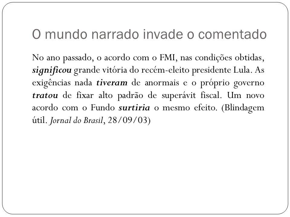 O mundo narrado invade o comentado No ano passado, o acordo com o FMI, nas condições obtidas, significou grande vitória do recém-eleito presidente Lul