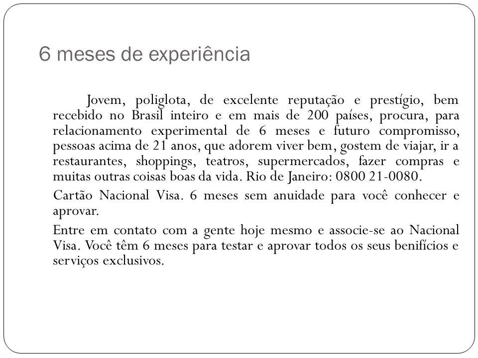 6 meses de experiência Jovem, poliglota, de excelente reputação e prestígio, bem recebido no Brasil inteiro e em mais de 200 países, procura, para rel