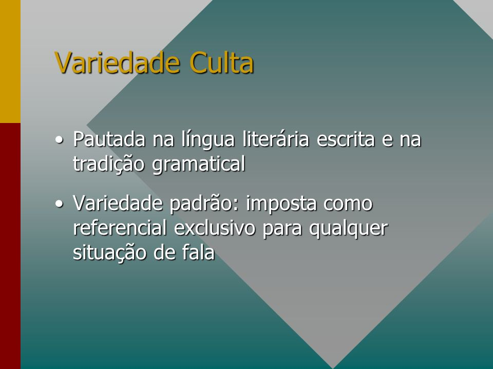 Variedade Culta Pautada na língua literária escrita e na tradição gramaticalPautada na língua literária escrita e na tradição gramatical Variedade pad