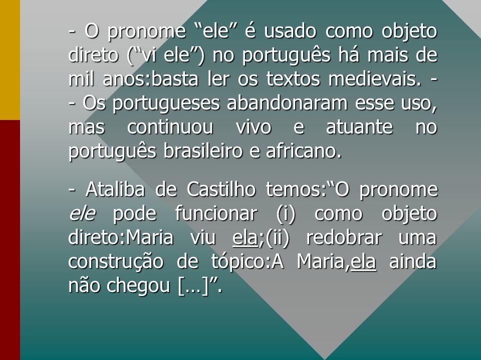 - O pronome ele é usado como objeto direto (vi ele) no português há mais de mil anos:basta ler os textos medievais. - - Os portugueses abandonaram ess