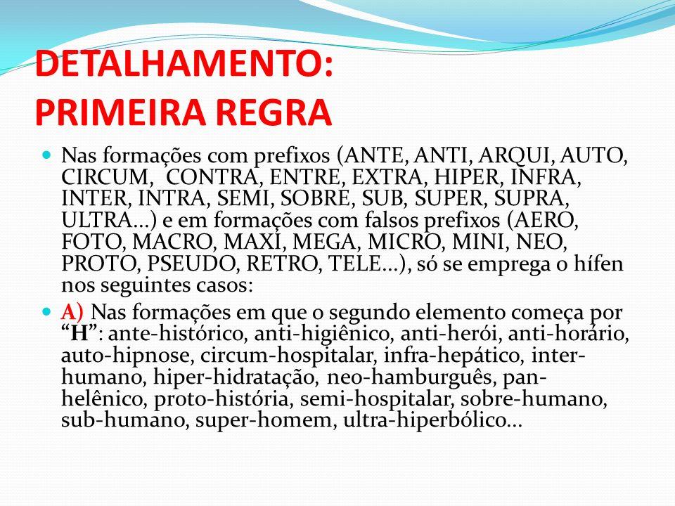 DETALHAMENTO: PRIMEIRA REGRA Nas formações com prefixos (ANTE, ANTI, ARQUI, AUTO, CIRCUM, CONTRA, ENTRE, EXTRA, HIPER, INFRA, INTER, INTRA, SEMI, SOBR