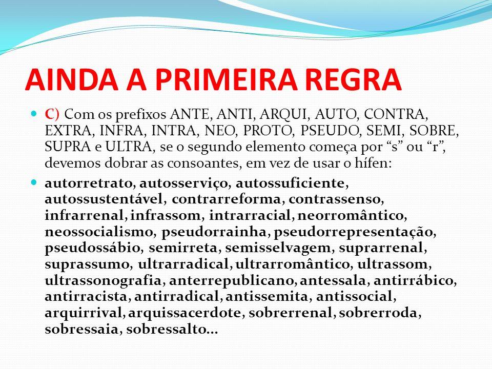 AINDA A PRIMEIRA REGRA C) Com os prefixos ANTE, ANTI, ARQUI, AUTO, CONTRA, EXTRA, INFRA, INTRA, NEO, PROTO, PSEUDO, SEMI, SOBRE, SUPRA e ULTRA, se o s