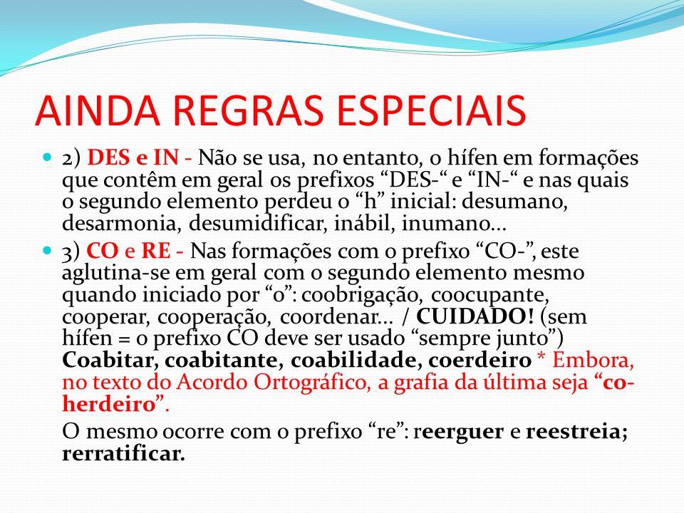 AINDA REGRAS ESPECIAIS 2) DES e IN - Não se usa, no entanto, o hífen em formações que contêm em geral os prefixos DES- e IN- e nas quais o segundo ele