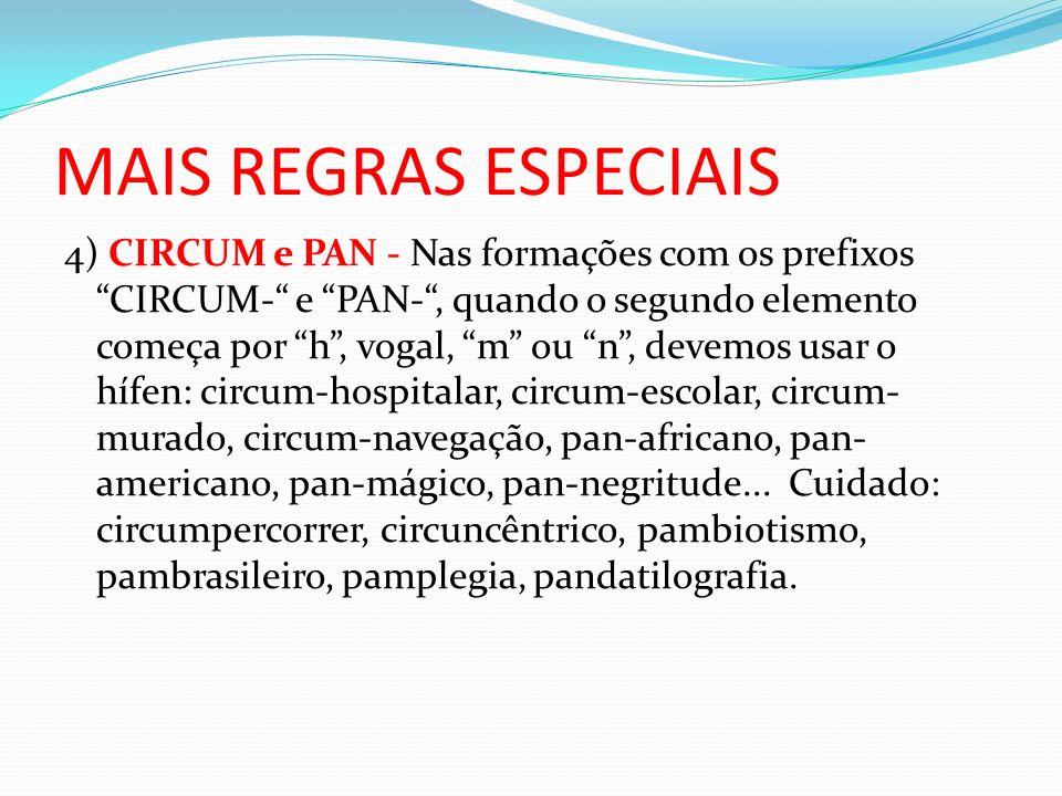 MAIS REGRAS ESPECIAIS 4) CIRCUM e PAN - Nas formações com os prefixos CIRCUM- e PAN-, quando o segundo elemento começa por h, vogal, m ou n, devemos u