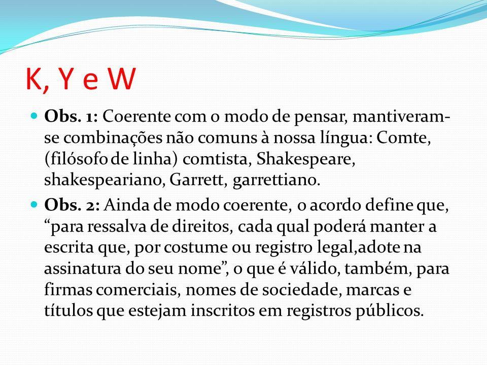 K, Y e W Obs. 1: Coerente com o modo de pensar, mantiveram- se combinações não comuns à nossa língua: Comte, (filósofo de linha) comtista, Shakespeare