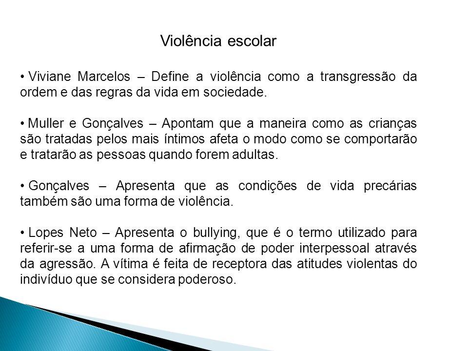 Violência escolar Viviane Marcelos – Define a violência como a transgressão da ordem e das regras da vida em sociedade. Muller e Gonçalves – Apontam q