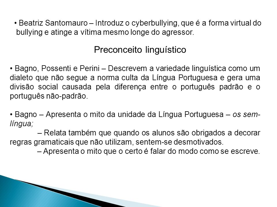 Preconceito linguístico Beatriz Santomauro – Introduz o cyberbullying, que é a forma virtual do bullying e atinge a vítima mesmo longe do agressor. Ba