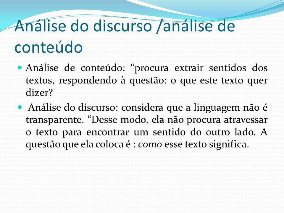 Análise do discurso /análise de conteúdo Análise de conteúdo: procura extrair sentidos dos textos, respondendo à questão: o que este texto quer dizer?