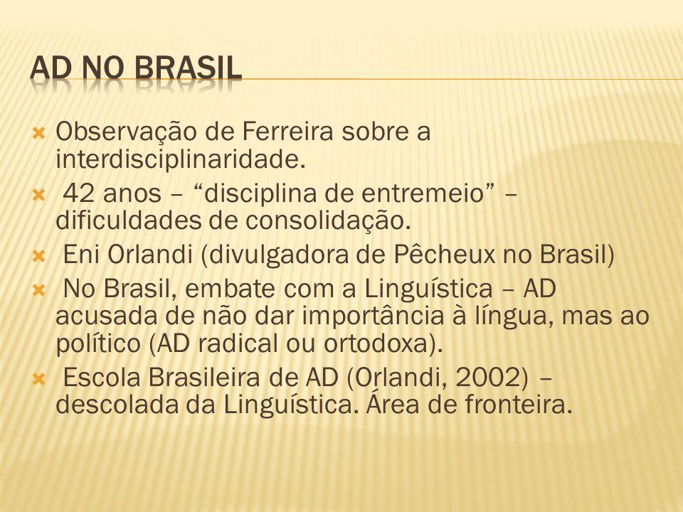 Observação de Ferreira sobre a interdisciplinaridade. 42 anos – disciplina de entremeio – dificuldades de consolidação. Eni Orlandi (divulgadora de Pê