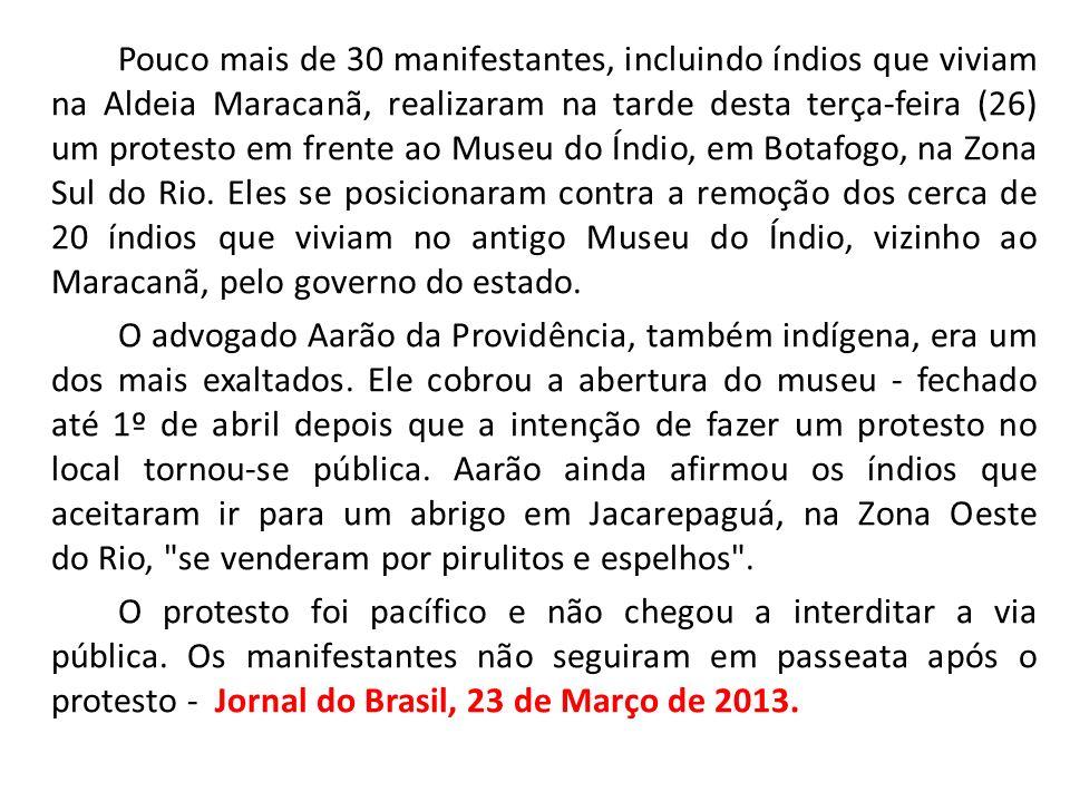 Pouco mais de 30 manifestantes, incluindo índios que viviam na Aldeia Maracanã, realizaram na tarde desta terça-feira (26) um protesto em frente ao Mu