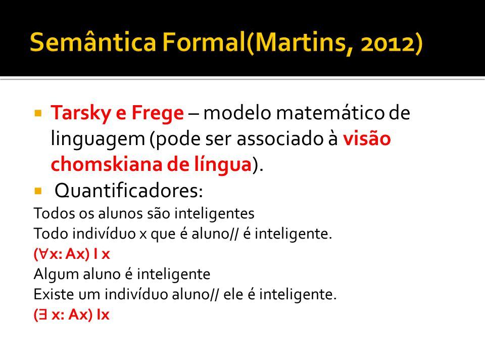 Tarsky e Frege – modelo matemático de linguagem (pode ser associado à visão chomskiana de língua). Quantificadores: Todos os alunos são inteligentes T
