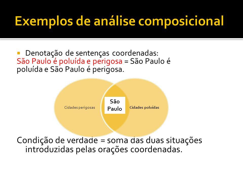 Denotação de sentenças coordenadas: São Paulo é poluída e perigosa = São Paulo é poluída e São Paulo é perigosa. Condição de verdade = soma das duas s