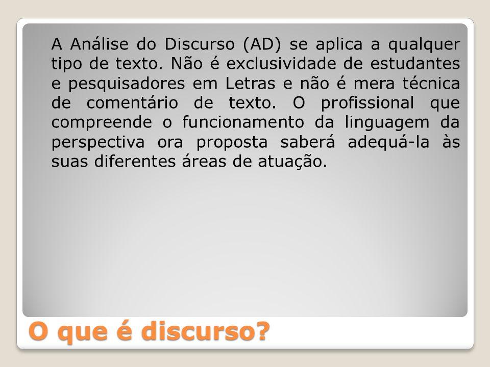 O que é discurso? A Análise do Discurso (AD) se aplica a qualquer tipo de texto. Não é exclusividade de estudantes e pesquisadores em Letras e não é m