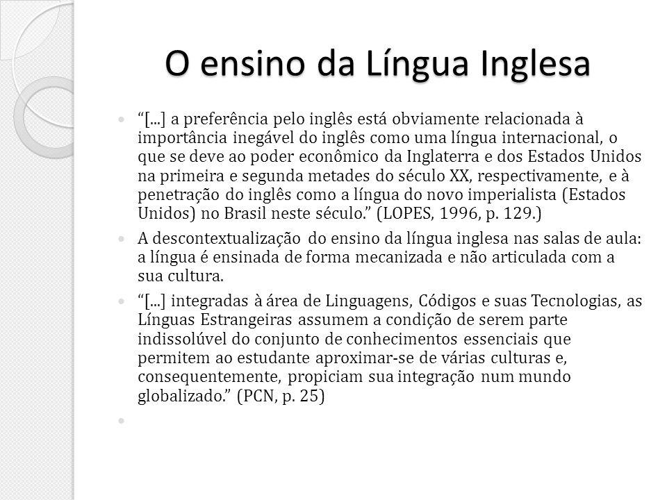 O ensino da Língua Inglesa [...] a preferência pelo inglês está obviamente relacionada à importância inegável do inglês como uma língua internacional,
