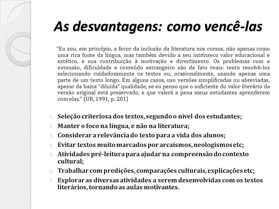 As desvantagens: como vencê-las Eu sou, em princípio, a favor da inclusão da literatura nos cursos, não apenas como uma rica fonte da língua, mas tamb