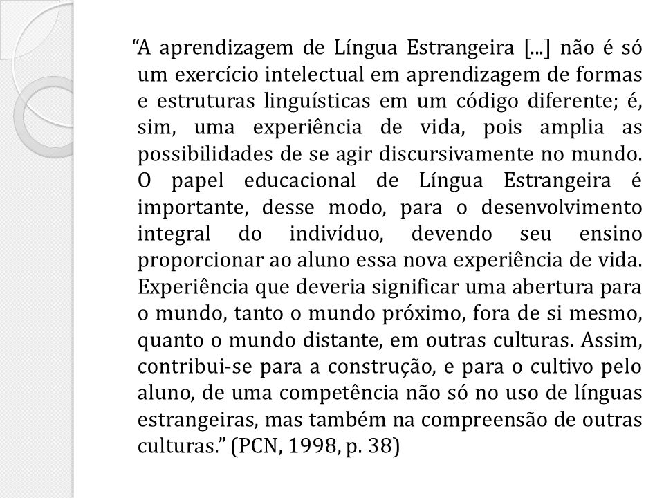 A aprendizagem de Língua Estrangeira [...] não é só um exercício intelectual em aprendizagem de formas e estruturas linguísticas em um código diferent