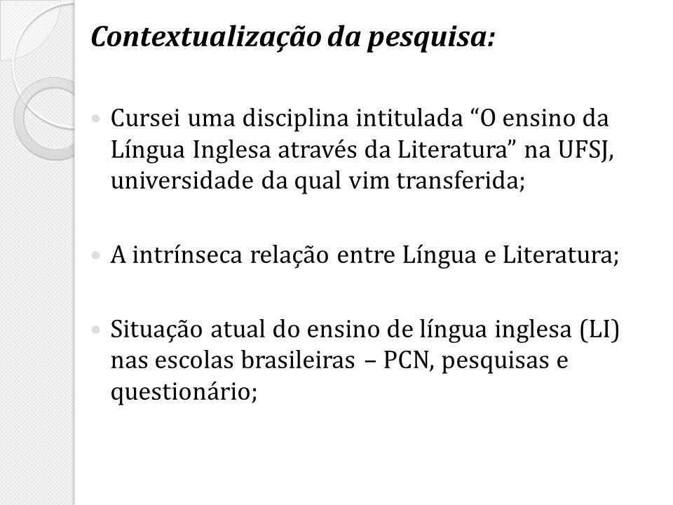 Contextualização da pesquisa: Cursei uma disciplina intitulada O ensino da Língua Inglesa através da Literatura na UFSJ, universidade da qual vim tran
