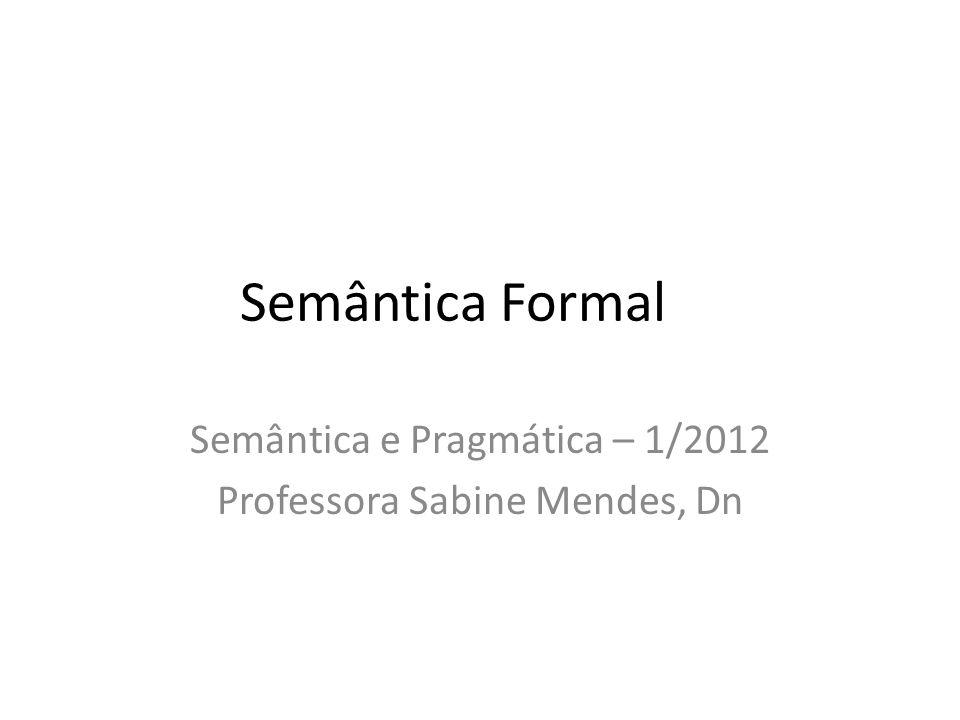 Semântica Formal Semântica e Pragmática – 1/2012 Professora Sabine Mendes, Dn
