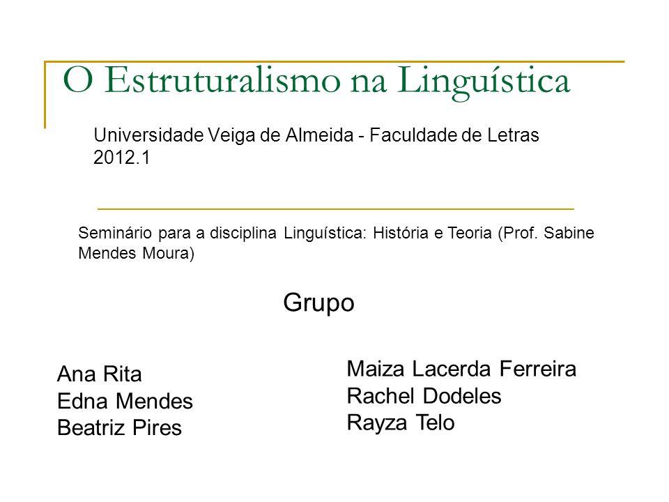O Estruturalismo na Linguística Universidade Veiga de Almeida - Faculdade de Letras 2012.1 Seminário para a disciplina Linguística: História e Teoria