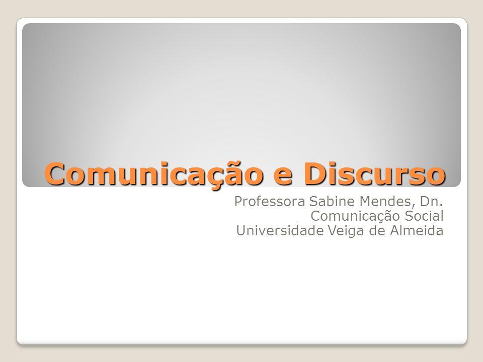Comunicação e Discurso Professora Sabine Mendes, Dn. Comunicação Social Universidade Veiga de Almeida