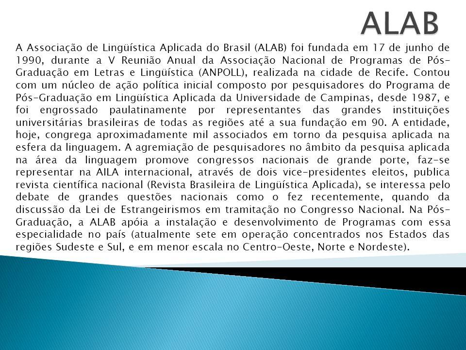 A Associação de Lingüística Aplicada do Brasil (ALAB) foi fundada em 17 de junho de 1990, durante a V Reunião Anual da Associação Nacional de Programa