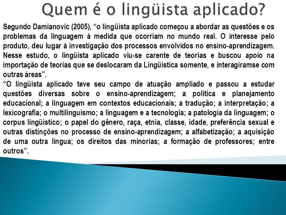 Segundo Damianovic (2005), o lingüista aplicado começou a abordar as questões e os problemas da linguagem à medida que ocorriam no mundo real. O inter