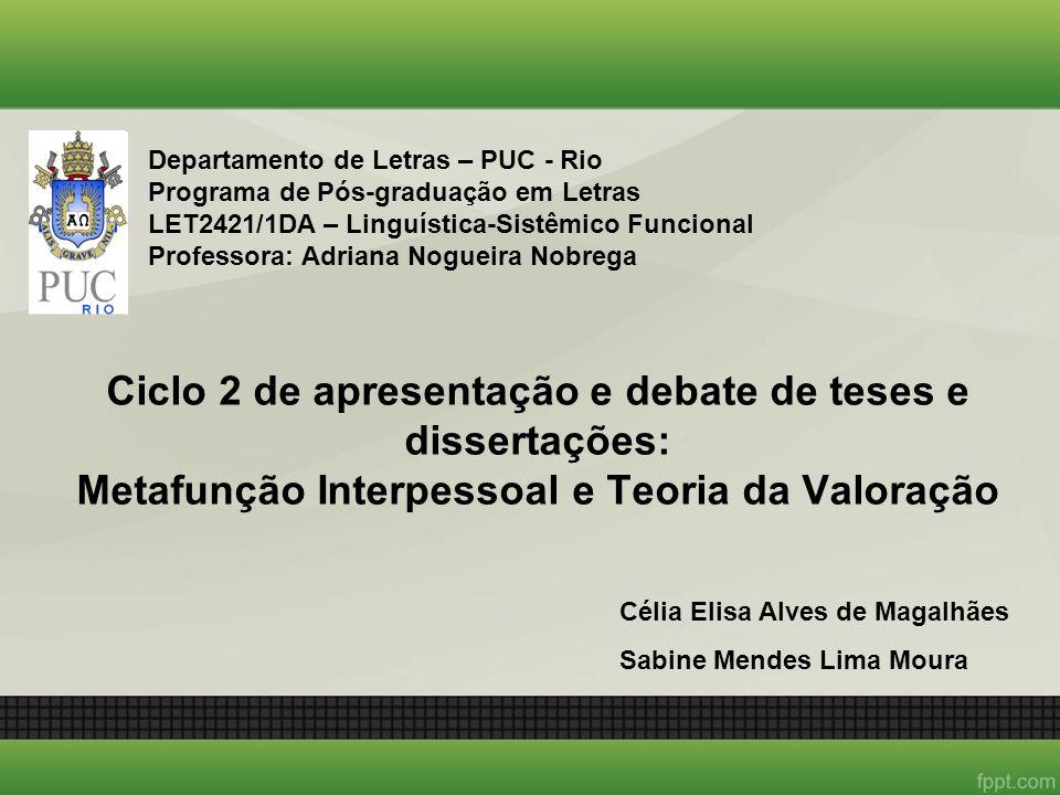 Ciclo 2 de apresentação e debate de teses e dissertações: Metafunção Interpessoal e Teoria da Valoração Departamento de Letras – PUC - Rio Programa de