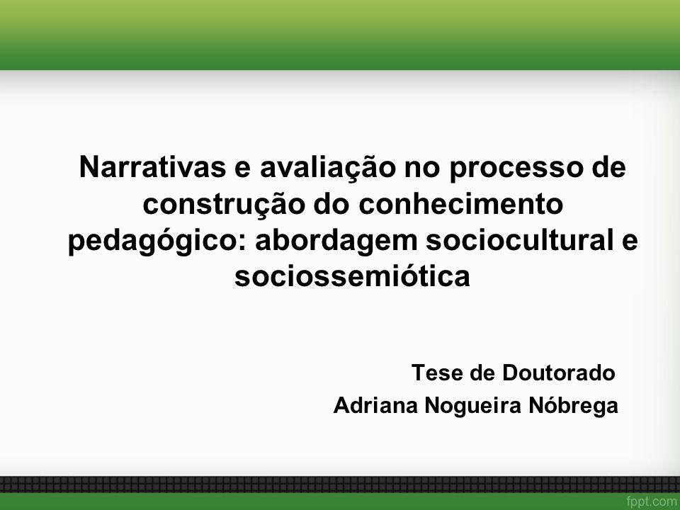 Narrativas e avaliação no processo de construção do conhecimento pedagógico: abordagem sociocultural e sociossemiótica Tese de Doutorado Adriana Nogue