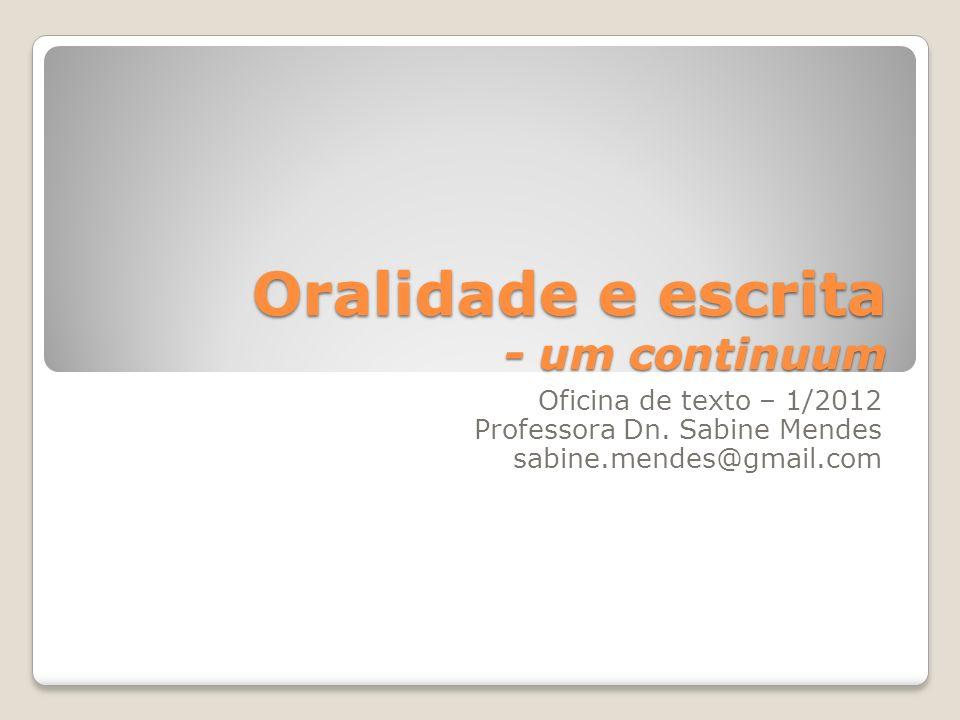Oralidade e escrita - um continuum Oficina de texto – 1/2012 Professora Dn. Sabine Mendes sabine.mendes@gmail.com