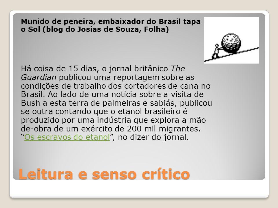 Leitura e senso crítico Munido de peneira, embaixador do Brasil tapa o Sol (blog do Josias de Souza, Folha) Há coisa de 15 dias, o jornal britânico Th